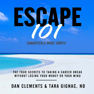 Escape 101: The Four Secrets to Taking a Career Break Without Losing Your Money or Your Mind Audiobook, by Dan Clements