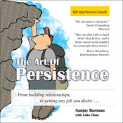The Art of Persistence: From Building Relationships to Getting Any Job You Desire Audiobook, by Sanjay Burman