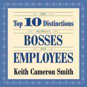 The Top 10 Distinctions Between Bosses and Employees, by Keith Cameron Smith