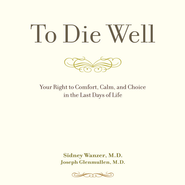 Printable To Die Well: Your Right to Comfort, Calm, and Choice in the last Days of Life Audiobook Cover Art
