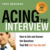 Acing the Interview: How to Ask and Answer the Questions That Will Get You the Job!, by Tony Beshara