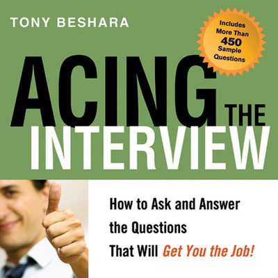 Acing the Interview: How to Ask and Answer the Questions That Will Get You the Job! Audiobook, by Tony Beshara