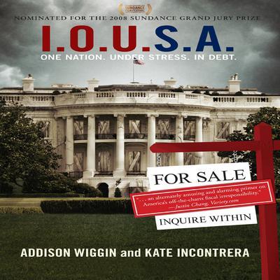 I.O.U.S.A: One Nation. Under Stress. In Debt. Audiobook, by Addison Wiggin