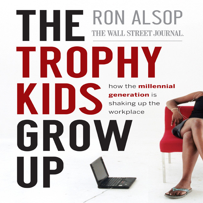 Printable The Trophy Kids Grow Up: How the Millennial Generation is Shaking Up the Workplace Audiobook Cover Art