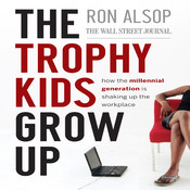 The Trophy Kids Grow Up: How the Millennial Generation is Shaking Up the Workplace Audiobook, by Ron Alsop