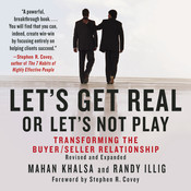 Let's Get Real or Let's Not Play: The Demise of Dysfunctional Selling and the Advent of Helping Clients Succeed, by Mahan Khalsa, Randy Illig
