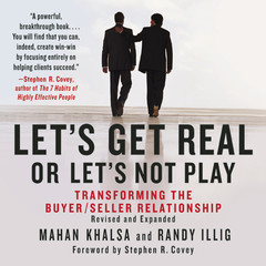 Lets Get Real or Lets Not Play: The Demise of Dysfunctional Selling and the Advent of Helping Clients Succeed Audiobook, by Mahan Khalsa, Randy Illig