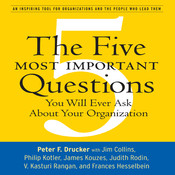 The Five Most Important Questions: You Will Ever Ask About Your Organization, by Peter F. Drucker