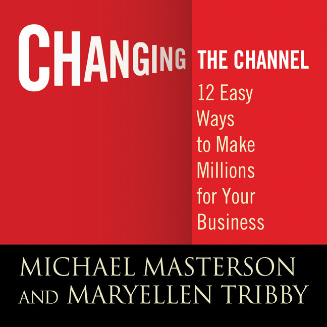 Printable Changing the Channel: 12 Easy Ways to Make Millions for Your Business Audiobook Cover Art