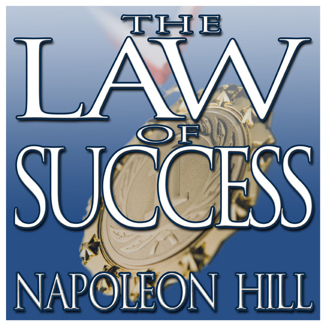 Printable The Law of Success in Sixteen Lessons: Teaching, for the First Time in the History of the World, the True Philosophy upon Which All Personal Success is Built Audiobook Cover Art