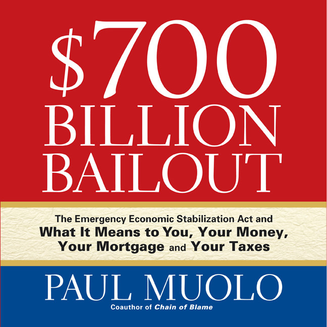Printable $700 Billion Bailout: The Emergency Economic Stabilization Act and What It Means to You, Your Money, Your Mortgage and Your Taxes Audiobook Cover Art
