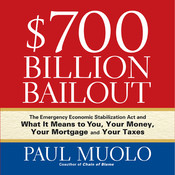 $700 Billion Bailout: The Emergency Economic Stabilization Act and What It Means to You, Your Money, Your Mortgage and Your Taxes, by Paul Muolo