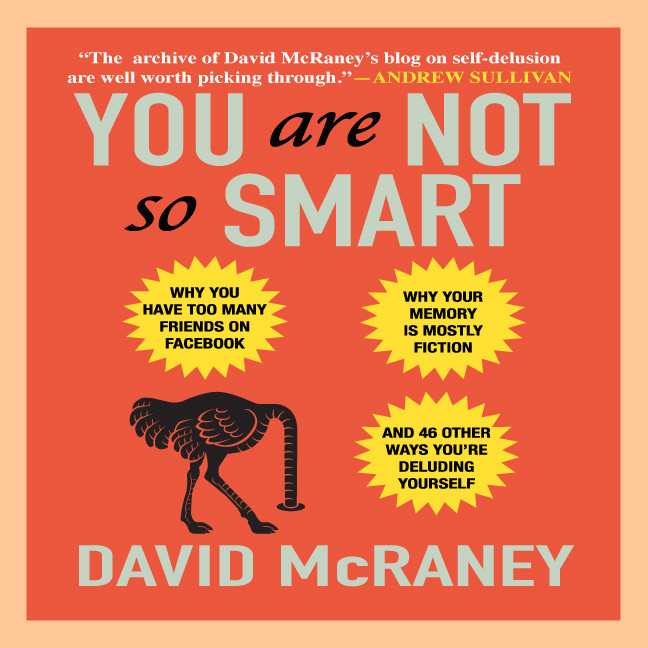 Printable You Are Not So Smart: Why You Have Too Many Friends on Facebook, Why Your Memory Is Mostly Fiction, and 46 Other Ways You're Deluding Yourself Audiobook Cover Art