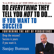 Do Everything They Tell You Not to Do If You Want to Succeed: Success Is Yours if You Want It, by Sanjay Burman, Sanjay Burman M.HT