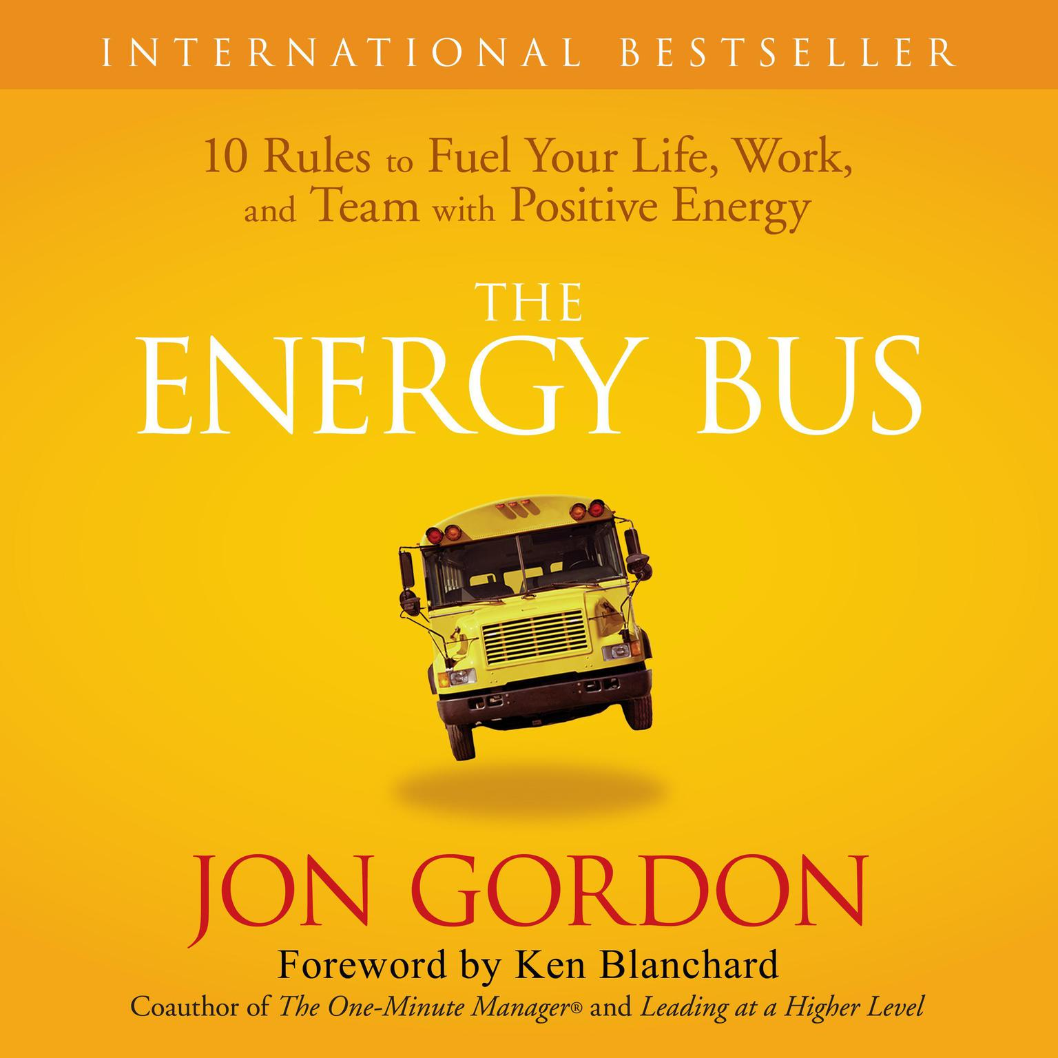 Printable The Energy Bus: 10 Rules to Fuel Your Life, Work, and Team with Positive Energy Audiobook Cover Art