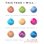 This Year I Will: How to Finally Change a Habit, Keep a Resolution, or Make a Dream Come True, by M. J. Ryan