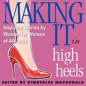 Making It in High Heels: Inspiring Stories by Women for Women of All Ages, by various authors, Kimberlee MacDonald, Gildan Various Authors