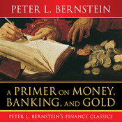 A Primer on Money, Banking, and Gold, by Peter L. Bernstein