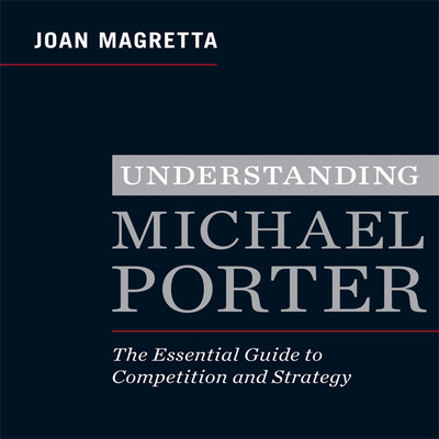 Understanding Michael Porter: The Essential Guide to Competition and Strategy Audiobook, by Joan Magretta