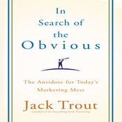 In search of the Obvious: The Antidote for Today?s Marketing Mess Audiobook, by Jack Trout