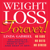 Weight Loss Forever!: NO FADS NO DIETS NO STRESS GET RESULTS IMMEDIATELY!, by Linda Gabriel