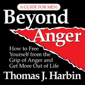 Beyond Anger: A Guide for Men: How to Free Yourself from the Grip of Anger and Get More Out of Life, by Thomas J. Harbin