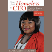 Going From Homeless to CEO: The No Excuse Handbook, by Rose Cathy Handy