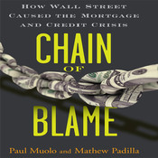 Chain of Blame: How Wall Street Caused the Mortgage and Credit Crisis, by Mathew Padilla, Mathew Paul, Padilla Muolo, Paul Muolo