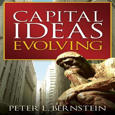 Capital Ideas Evolving Audiobook, by Peter L. Bernstein