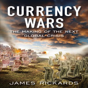 Currency Wars: The Making of the Next Global Crises Audiobook, by James Rickards, James Richards