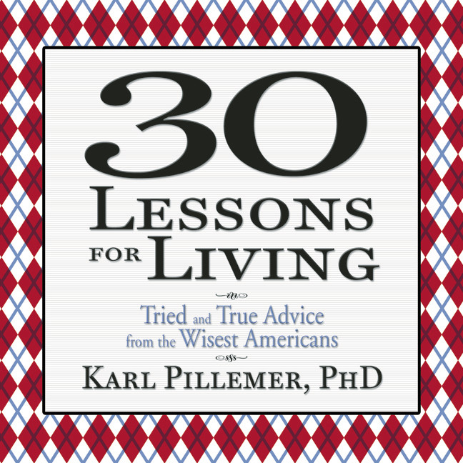 Printable 30 Lessons for Living: Tried and True Advice from the Wisest Americans Audiobook Cover Art