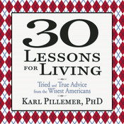 30 Lessons for Living: Tried and True Advice from the Wisest Americans Audiobook, by Karl Pillemer