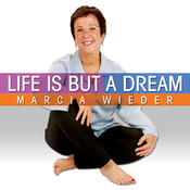 Life is But a Dream: Wise Techniques for an Inspirational Journey, by Marcia Wieder