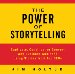 The Power Storytelling: Captivate, Convince, or Convert Any Business Audience Using Stories from Top CEOs Audiobook, by Jim Holtje