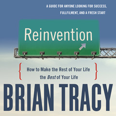 Reinvention: How to Make the Rest of Your Life the Best of Your Life Audiobook, by Brian Tracy