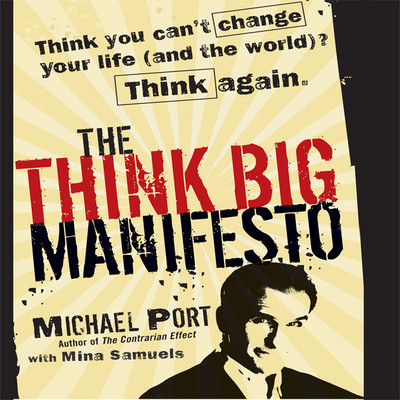The Think Big Manifesto: Think You Cant Change Your Life (and the World) Think Again Audiobook, by Michael Port