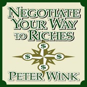 Negotiate Your Way to Riches: How to Convince Others to Give You What You Want, by Peter Wink