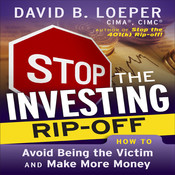 Stop The Investing Rip-Off: How to Avoid Being a Victim and Make More Money, by David B. Loeper