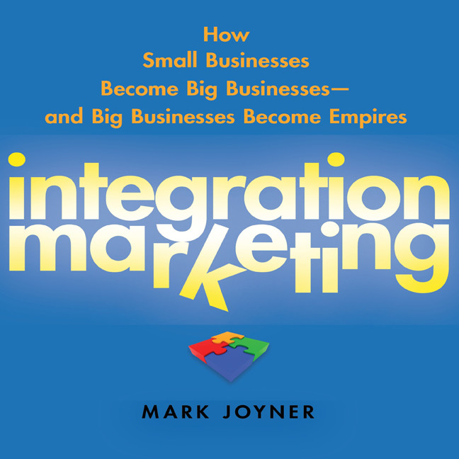 Printable Integration Marketing: How Small Businesses Become Big Businesses? and Big Businesses Become Empires Audiobook Cover Art