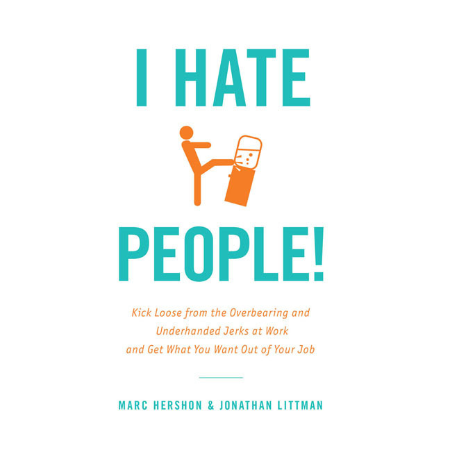 Printable I Hate People!: Kick Loose from the Overbearing and Underhanded Jerks at Work and Get What You Want Out of Your Job Audiobook Cover Art