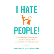 I Hate People!: Kick Loose from the Overbearing and Underhanded Jerks at Work and Get What You Want Out of Your Job, by Jonathan Littman, Marc Hershon