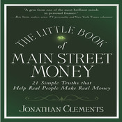 The Little Book of Main Street Money: 21 Simple Truths That Help Real People Make Real Money, by Jonathan Clements