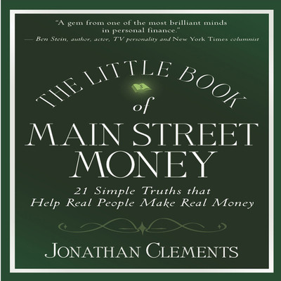 The Little Book Of MAIN STREET MONEY: 21 Simple Truths That Help Real People Make Real Money Audiobook, by Jonathan Clements