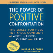 The Power of Positive Confrontation: The Skills You Need to Know to Handle Conflicts at Work, at Home, and in Life, by Barbara Pachter, Magee Pachter, Susan Barbara, Susan Magee