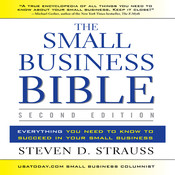 The Small Business Bible, Second Edition: Everything You Need to Know to Succeed in Your Small Business, by Steven D. Strauss