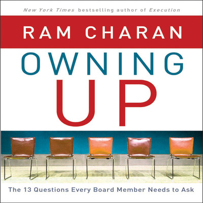 Owning Up: The 14 Questions Every Board Member Needs to Ask Audiobook, by Ram Charan