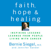 Faith, Hope, and Healing: Inspiring Lessons Learned from People Living with Cancer Audiobook, by Bernie Siegel
