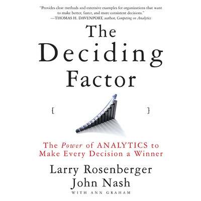 The Deciding Factor: The Power of Analytics to Make Every Decision a Winner Audiobook, by Larry E. Rosenberger