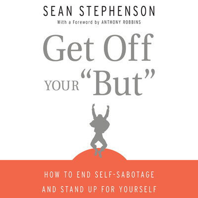 Get Off Your But: How to End Self-Sabotage and Stand Up for Yourself Audiobook, by Sean Stephenson