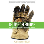 Getting Green Done: Hard Truths From the Frontlines of Sustainability Revolution, by Auden Schendler